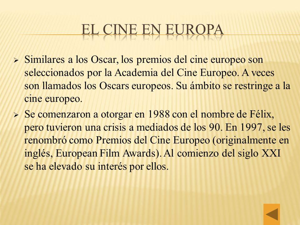 Similares a los Oscar, los premios del cine europeo son seleccionados por la Academia del Cine Europeo. A veces son llamados los Oscars europeos. Su á