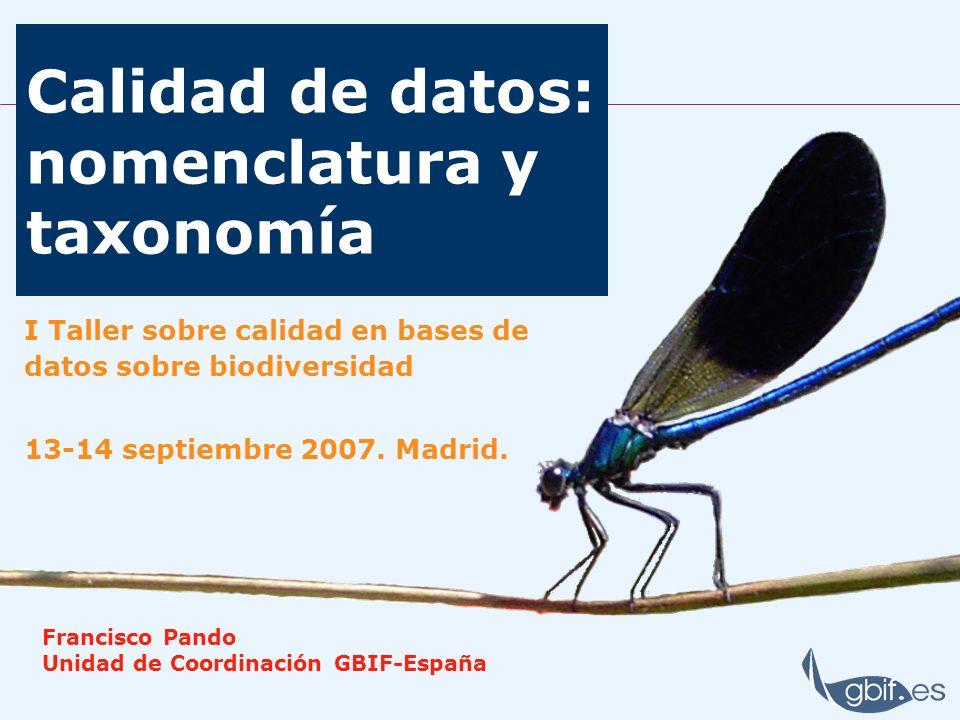Calidad de datos: nomenclatura y taxonomía I Taller sobre calidad en bases de datos sobre biodiversidad 13-14 septiembre 2007.