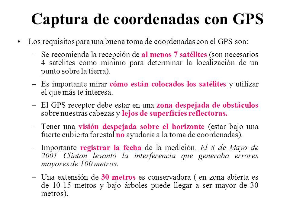 Captura de coordenadas con GPS Los requisitos para una buena toma de coordenadas con el GPS son: –Se recomienda la recepción de al menos 7 satélites (