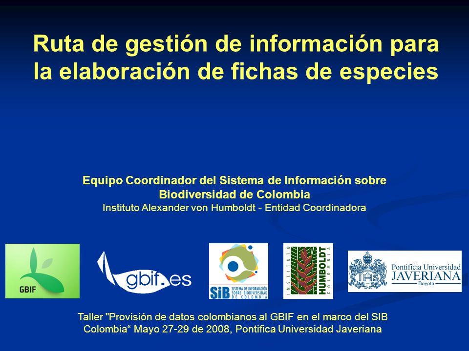 Ruta de gestión de información para la elaboración de fichas de especies Equipo Coordinador del Sistema de Información sobre Biodiversidad de Colombia