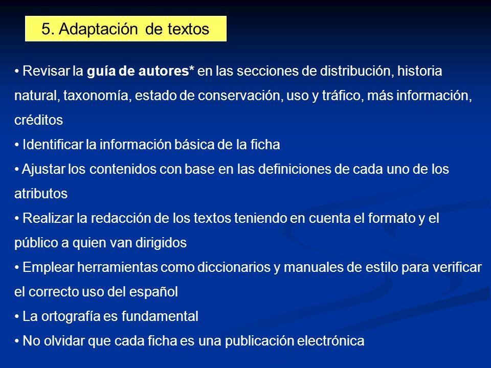 5. Adaptación de textos Revisar la guía de autores* en las secciones de distribución, historia natural, taxonomía, estado de conservación, uso y tráfi