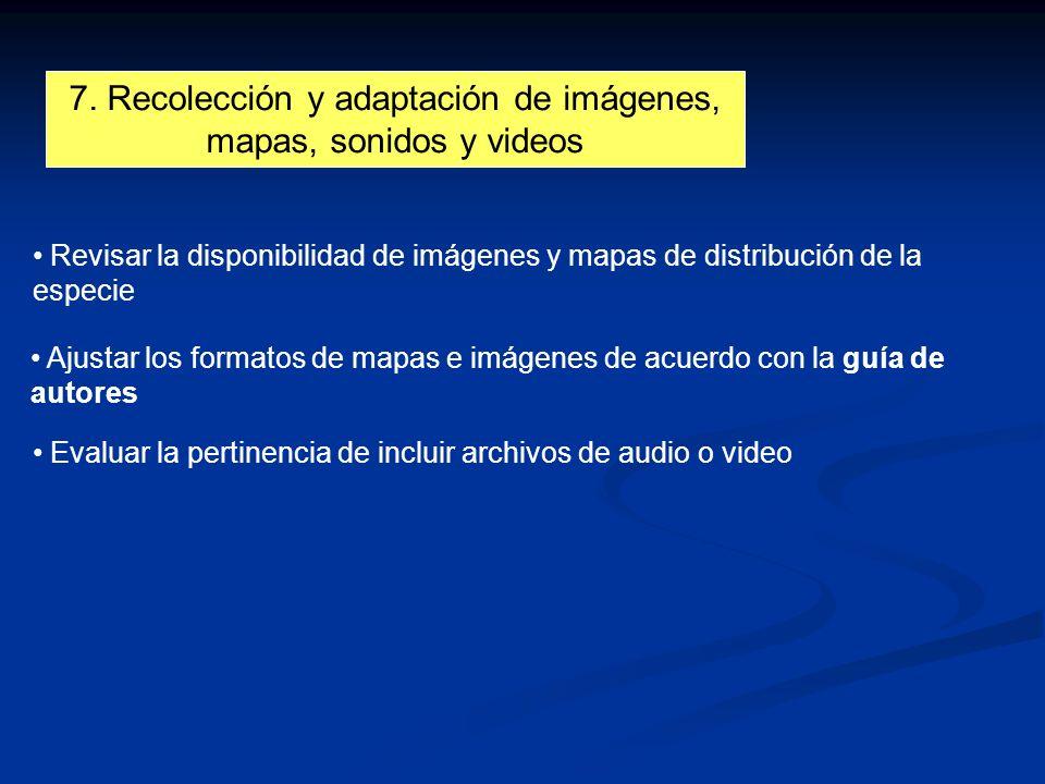7. Recolección y adaptación de imágenes, mapas, sonidos y videos Revisar la disponibilidad de imágenes y mapas de distribución de la especie Ajustar l
