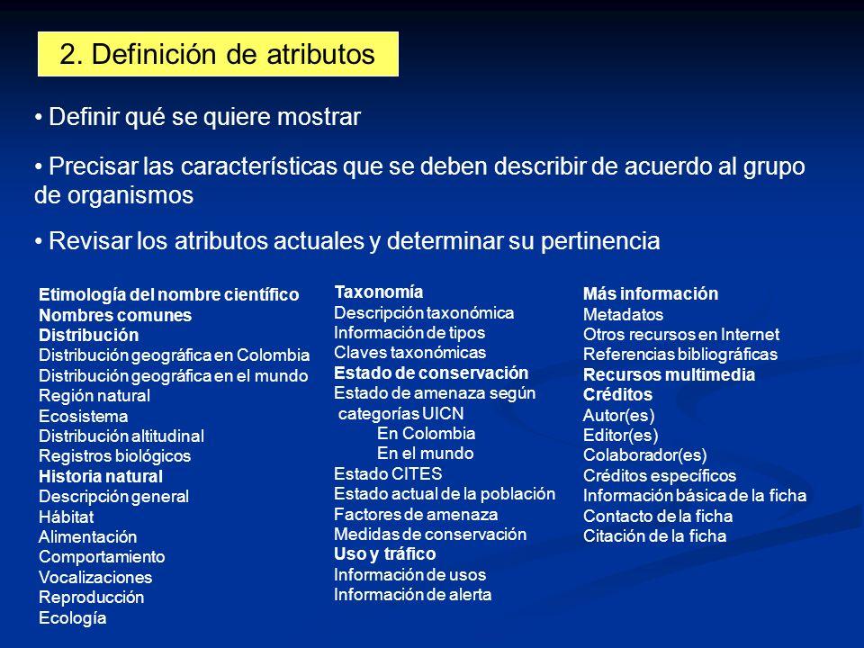 2. Definición de atributos Definir qué se quiere mostrar Precisar las características que se deben describir de acuerdo al grupo de organismos Revisar