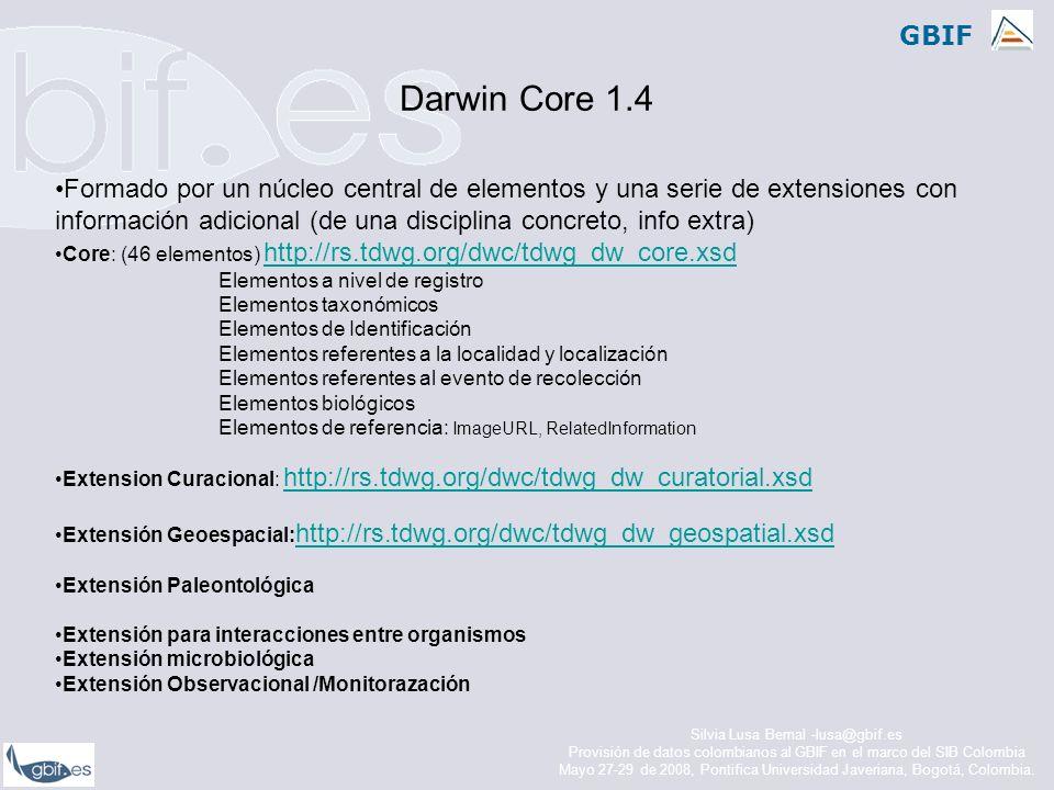 GBIF Protocolos de intercambio en GBIF Protocolos de intercambio utilizados+ Estándar de datos Biocase (Biocase Pywrapper)ABCD DiGIR (DiGIR provider package, DiGIR prov- sourceforge) Darwin Core TAPIR (TapirLink, TapirDoNet, Pywrapper) ABCD Darwin Core 1.4 Silvia Lusa Bernal -lusa@gbif.es Provisión de datos colombianos al GBIF en el marco del SIB Colombia Mayo 27-29 de 2008, Pontifica Universidad Javeriana, Bogotá, Colombia.