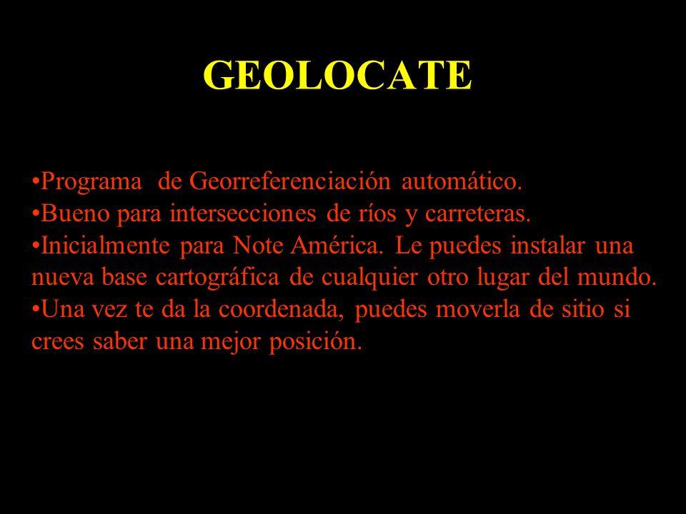 GEOLOCATE Programa de Georreferenciación automático. Bueno para intersecciones de ríos y carreteras. Inicialmente para Note América. Le puedes instala