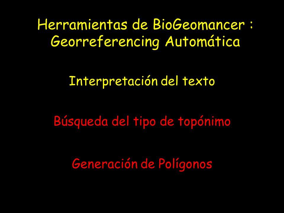 Herramientas de BioGeomancer : Georreferencing Automática Interpretación del texto Búsqueda del tipo de topónimo Generación de Polígonos