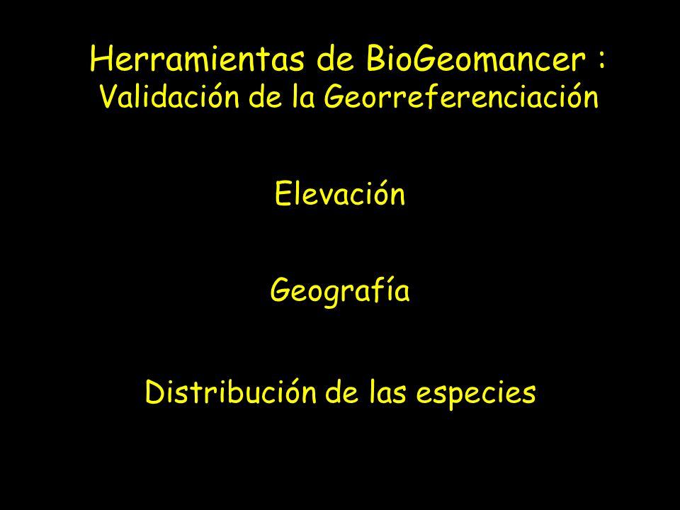 Herramientas de BioGeomancer : Validación de la Georreferenciación Elevación Geografía Distribución de las especies