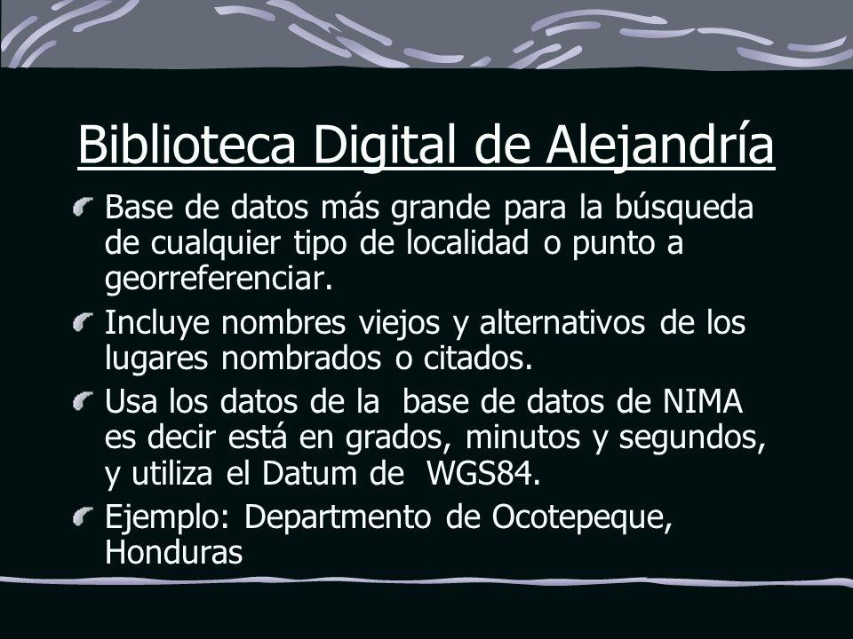 Biblioteca Digital de Alejandría Base de datos más grande para la búsqueda de cualquier tipo de localidad o punto a georreferenciar. Incluye nombres v
