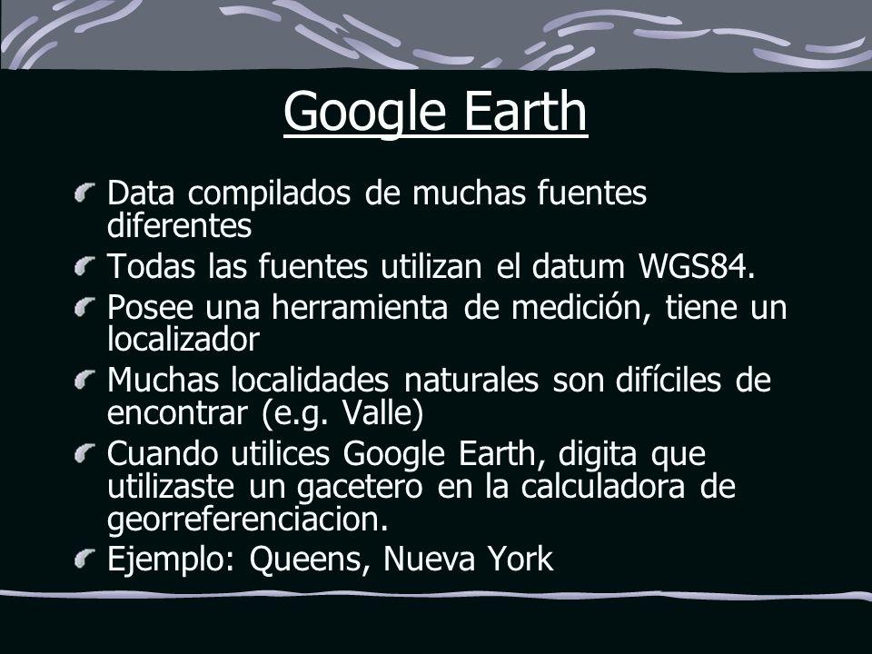 Google Earth Data compilados de muchas fuentes diferentes Todas las fuentes utilizan el datum WGS84. Posee una herramienta de medición, tiene un local