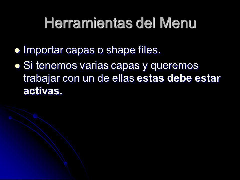 Herramientas del Menu Importar capas o shape files. Importar capas o shape files. Si tenemos varias capas y queremos trabajar con un de ellas estas de
