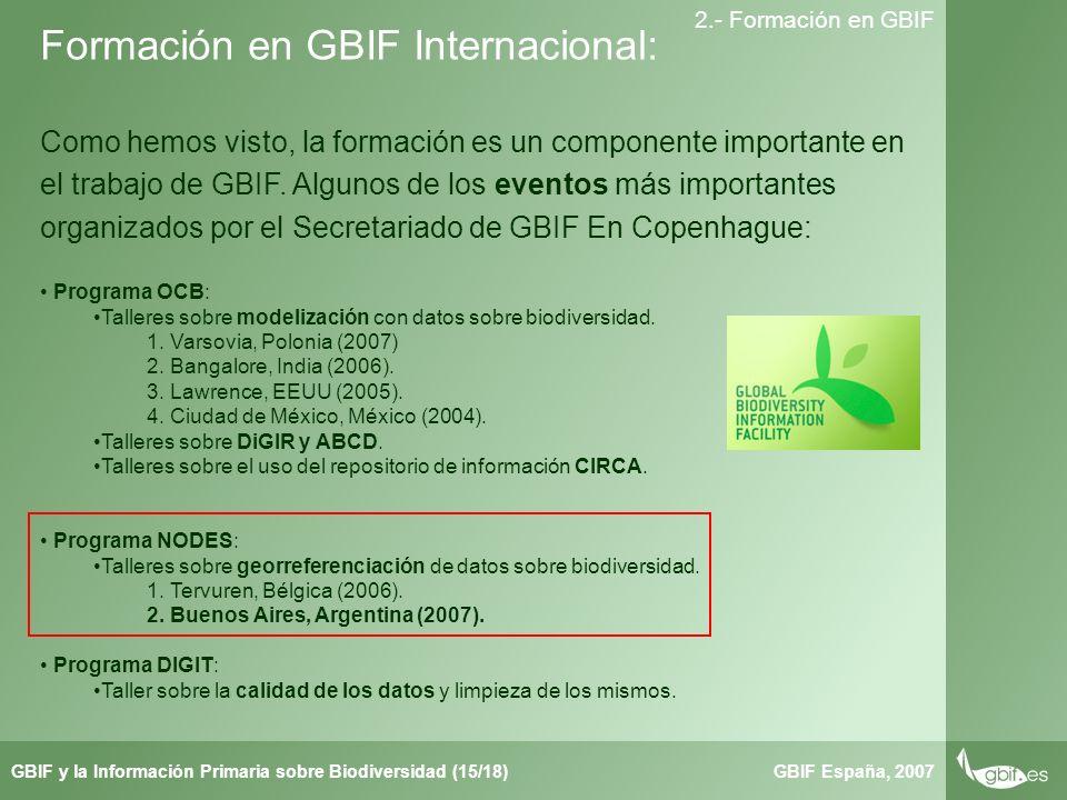 Taller de Herbar GBIF España, 2007GBIF y la Información Primaria sobre Biodiversidad (15/18) 2.- Formación en GBIF Como hemos visto, la formación es un componente importante en el trabajo de GBIF.