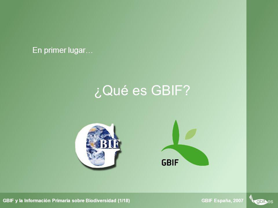 Taller de Herbar GBIF España, 2007GBIF y la Información Primaria sobre Biodiversidad (1/18) ¿Qué es GBIF.