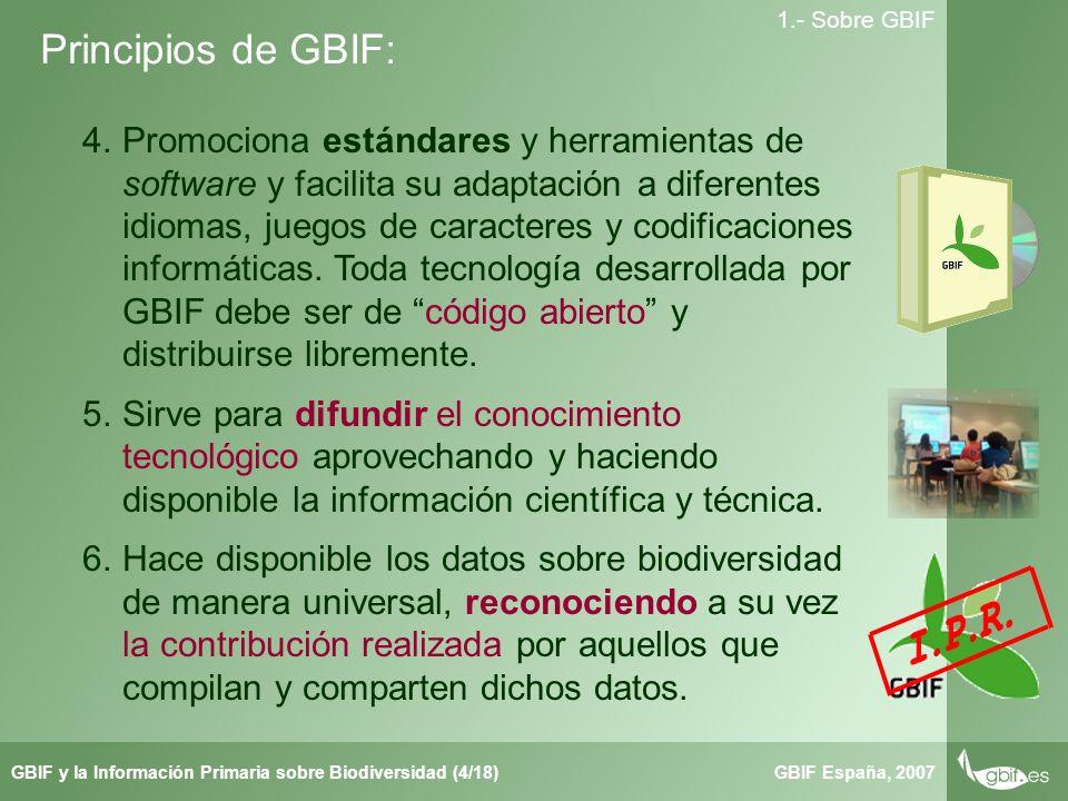 Taller de Herbar GBIF España, 2007GBIF y la Información Primaria sobre Biodiversidad (4/18) 1.- Sobre GBIF Principios de GBIF: 4.Promociona estándares y herramientas de software y facilita su adaptación a diferentes idiomas, juegos de caracteres y codificaciones informáticas.
