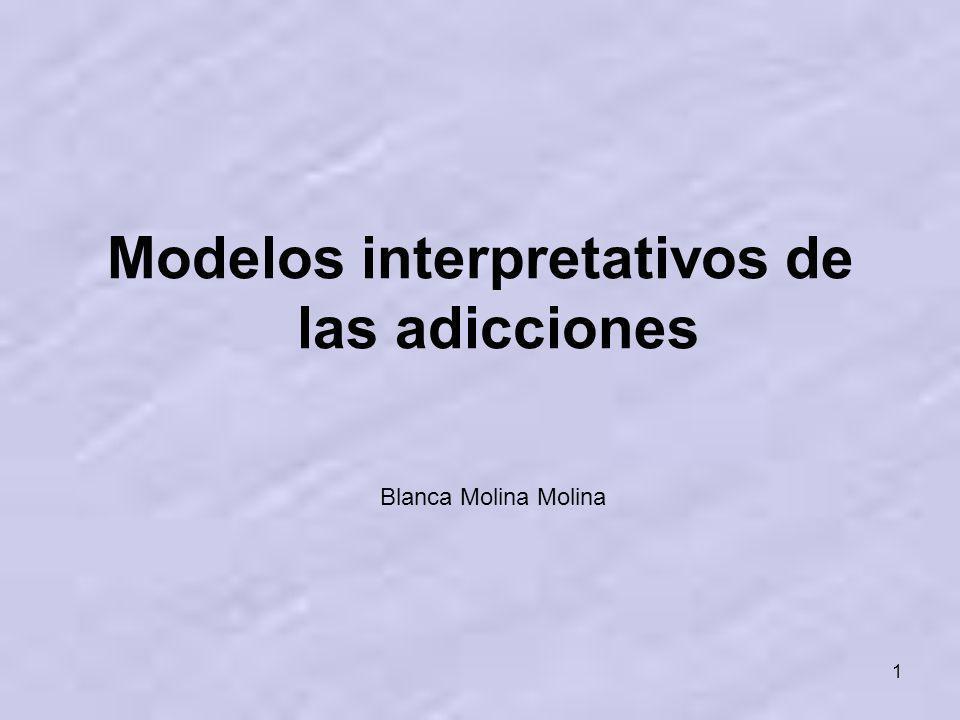 1 Modelos interpretativos de las adicciones Blanca Molina Molina