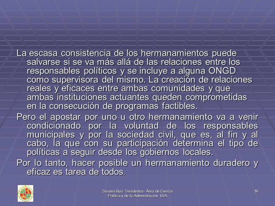 Susana Ruiz Seisdedos - Área de Ciencia Política y de la Admnistración, UJA 16 La escasa consistencia de los hermanamientos puede salvarse si se va má