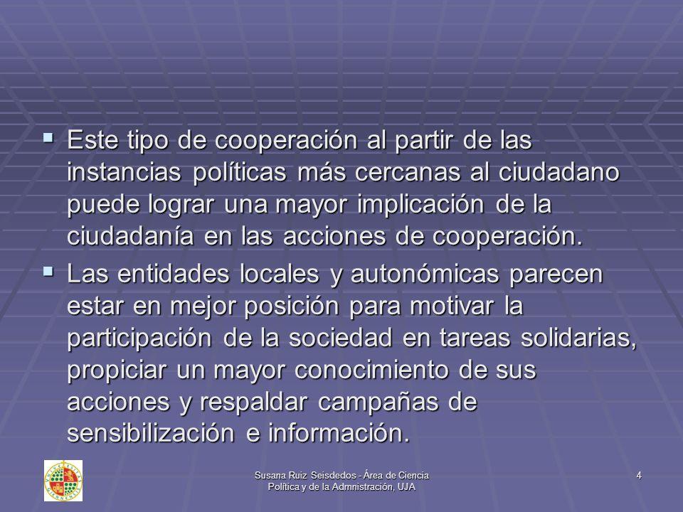 Susana Ruiz Seisdedos - Área de Ciencia Política y de la Admnistración, UJA 4 Este tipo de cooperación al partir de las instancias políticas más cerca