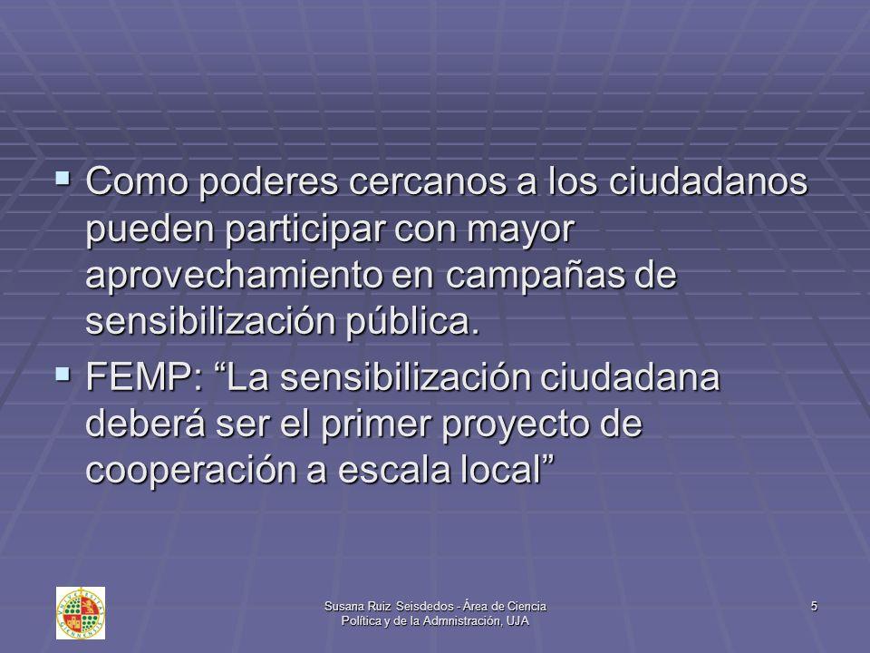 Susana Ruiz Seisdedos - Área de Ciencia Política y de la Admnistración, UJA 16 La escasa consistencia de los hermanamientos puede salvarse si se va más allá de las relaciones entre los responsables políticos y se incluye a alguna ONGD como supervisora del mismo.