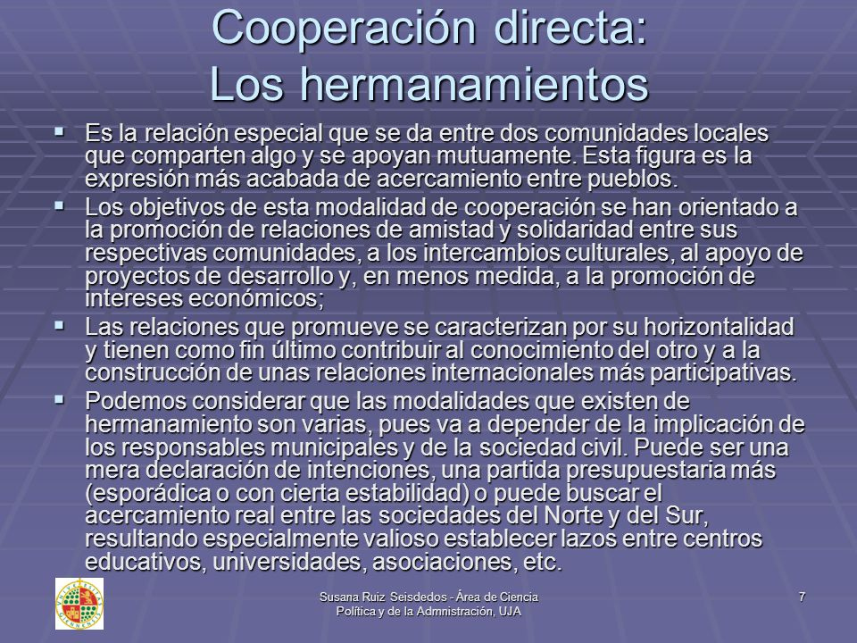 Susana Ruiz Seisdedos - Área de Ciencia Política y de la Admnistración, UJA 7 Cooperación directa: Los hermanamientos Es la relación especial que se d