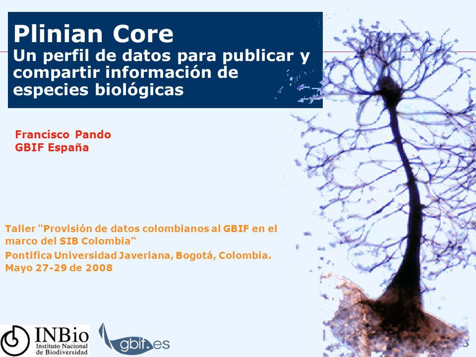 Plinian Core Un perfil de datos para publicar y compartir información de especies biológicas Francisco Pando GBIF España Taller