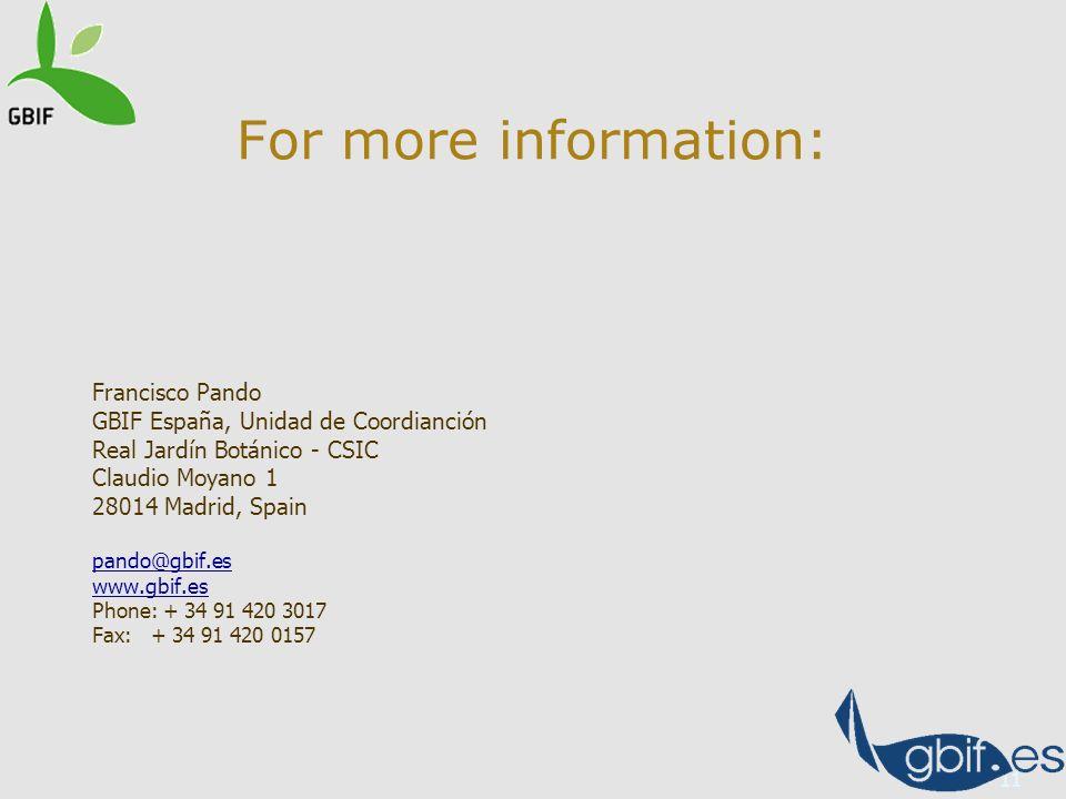 11 Francisco Pando GBIF España, Unidad de Coordianción Real Jardín Botánico - CSIC Claudio Moyano 1 28014 Madrid, Spain pando@gbif.es www.gbif.es Phone: + 34 91 420 3017 Fax: + 34 91 420 0157 For more information: