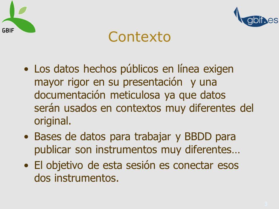 3 Contexto Los datos hechos públicos en línea exigen mayor rigor en su presentación y una documentación meticulosa ya que datos serán usados en contextos muy diferentes del original.