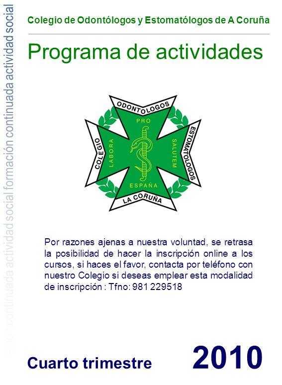 Colegio de Odontólogos y Estomatólogos de A Coruña Programa de actividades Cuarto trimestre 2010 Por razones ajenas a nuestra voluntad, se retrasa la