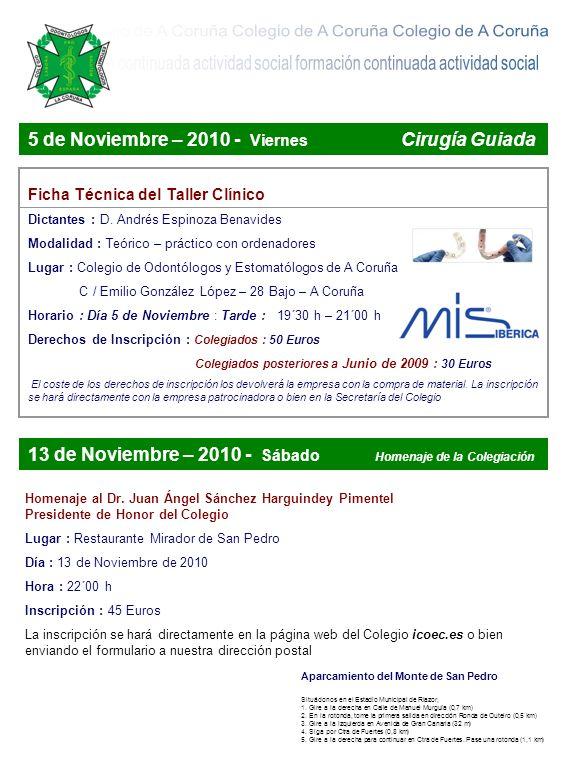 5 de Noviembre – 2010 - Viernes Cirugía Guiada Ficha Técnica del Taller Clínico Dictantes : D. Andrés Espinoza Benavides Modalidad : Teórico – práctic