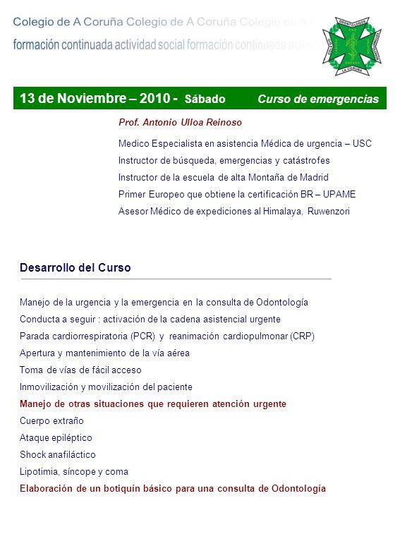 Prof. Antonio Ulloa Reinoso 13 de Noviembre – 2010 - Sábado Curso de emergencias Medico Especialista en asistencia Médica de urgencia – USC Instructor