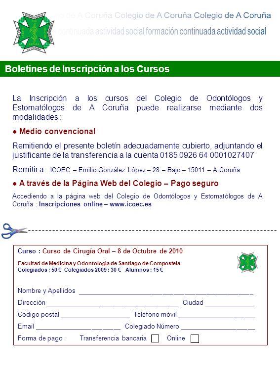 Boletines de Inscripción a los Cursos La Inscripción a los cursos del Colegio de Odontólogos y Estomatólogos de A Coruña puede realizarse mediante dos