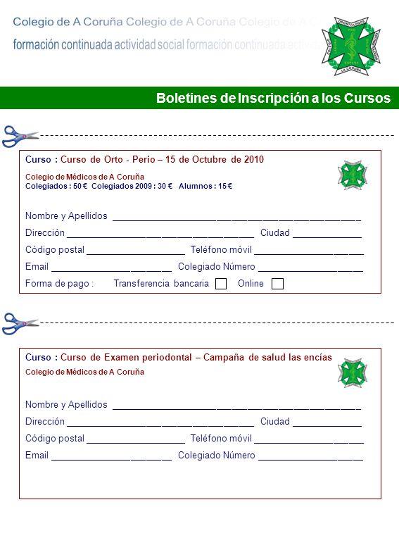 Boletines de Inscripción a los Cursos Curso : Curso de Orto - Perio – 15 de Octubre de 2010 Colegio de Médicos de A Coruña Colegiados : 50 Colegiados