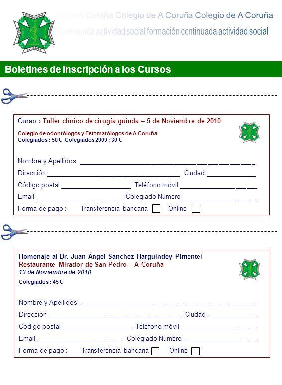 Boletines de Inscripción a los Cursos Curso : Taller clínico de cirugía guiada – 5 de Noviembre de 2010 Colegio de odontólogos y Estomatólogos de A Co