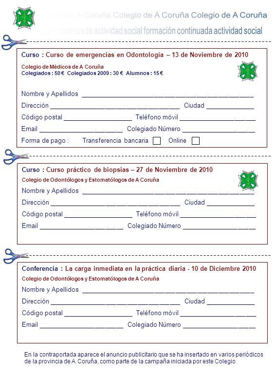 Curso : Curso de emergencias en Odontología – 13 de Noviembre de 2010 Colegio de Médicos de A Coruña Colegiados : 50 Colegiados 2009 : 30 Alumnos : 15