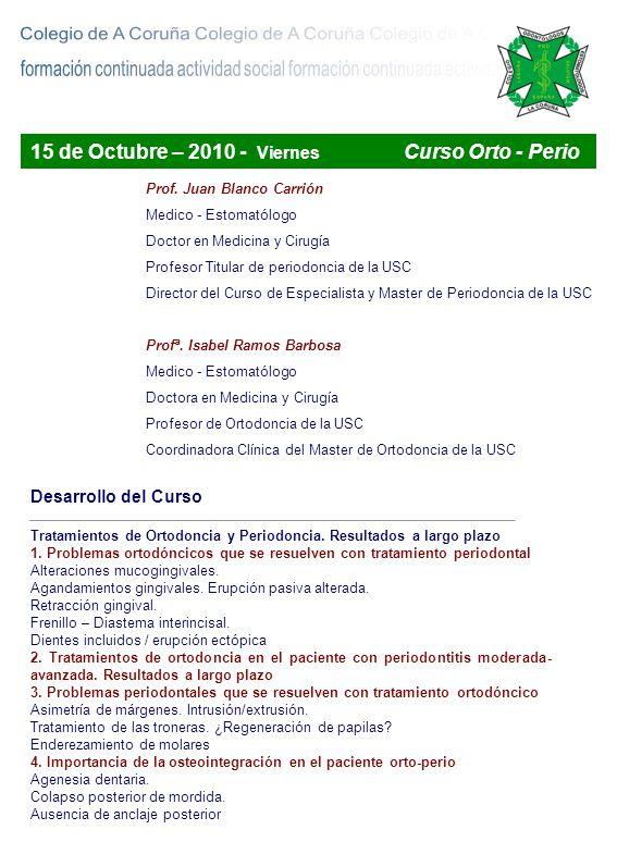 15 de Octubre – 2010 - Viernes Curso Orto - Perio Desarrollo del Curso Tratamientos de Ortodoncia y Periodoncia. Resultados a largo plazo 1. Problemas