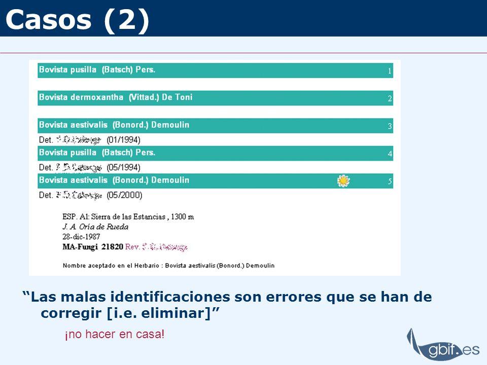Casos (2) Las malas identificaciones son errores que se han de corregir [i.e. eliminar] ¡no hacer en casa!