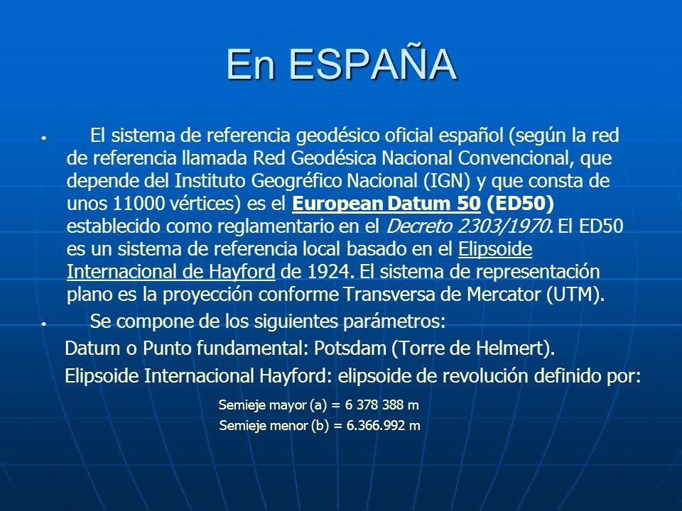En ESPAÑA El sistema de referencia geodésico oficial español (según la red de referencia llamada Red Geodésica Nacional Convencional, que depende del