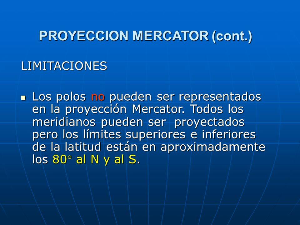 PROYECCION MERCATOR (cont.) LIMITACIONES Los polos no pueden ser representados en la proyección Mercator. Todos los meridianos pueden ser proyectados