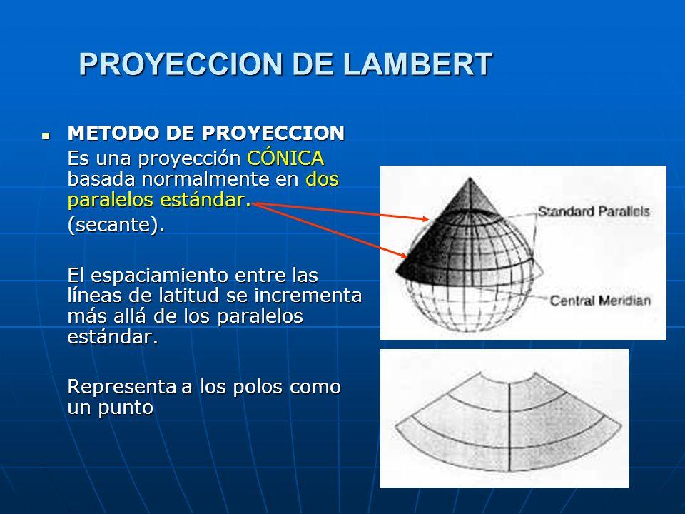 PROYECCION DE LAMBERT METODO DE PROYECCION METODO DE PROYECCION Es una proyección CÓNICA basada normalmente en dos paralelos estándar. (secante). El e