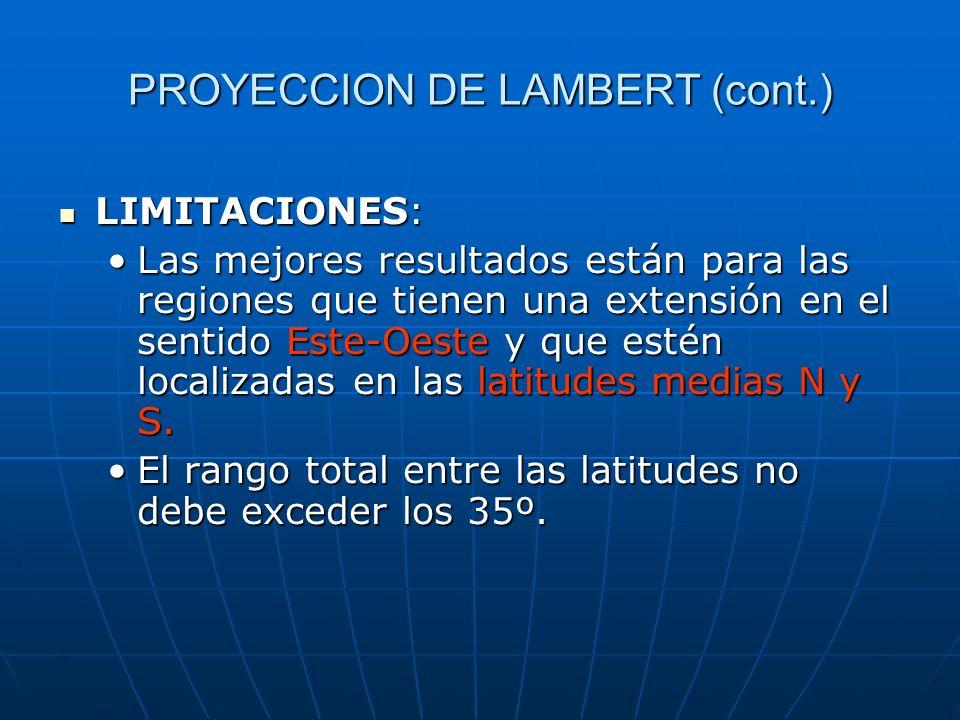 PROYECCION DE LAMBERT (cont.) LIMITACIONES: LIMITACIONES: Las mejores resultados están para las regiones que tienen una extensión en el sentido Este-O