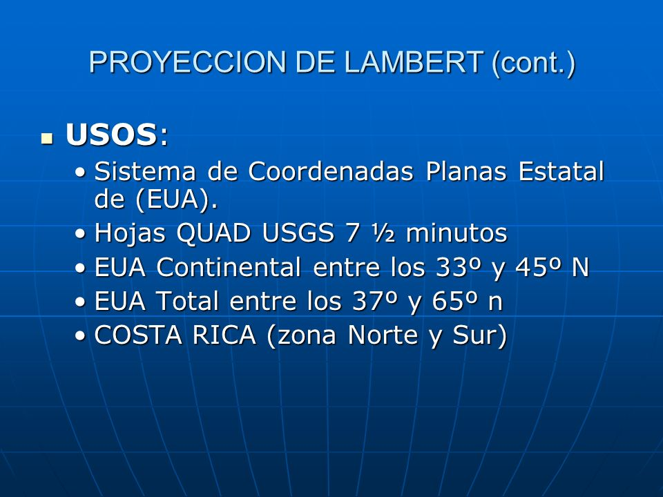 PROYECCION DE LAMBERT (cont.) USOS: USOS: Sistema de Coordenadas Planas Estatal de (EUA).Sistema de Coordenadas Planas Estatal de (EUA). Hojas QUAD US