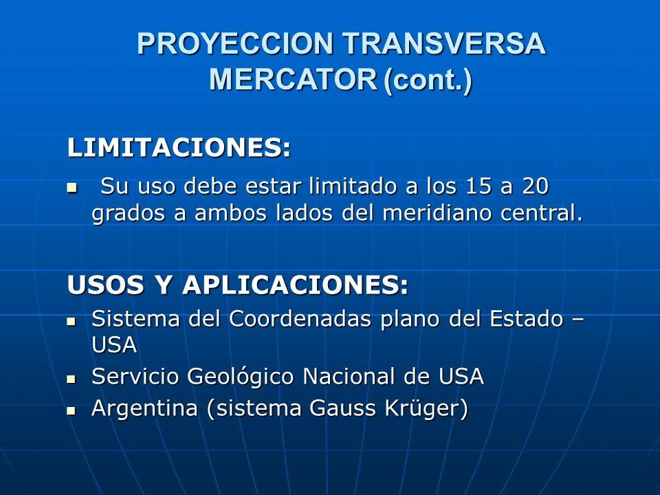 PROYECCION TRANSVERSA MERCATOR (cont.) LIMITACIONES: Su uso debe estar limitado a los 15 a 20 grados a ambos lados del meridiano central. Su uso debe