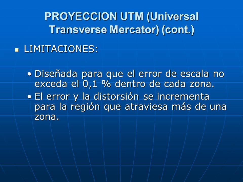 PROYECCION UTM (Universal Transverse Mercator) (cont.) LIMITACIONES: LIMITACIONES: Diseñada para que el error de escala no exceda el 0,1 % dentro de c