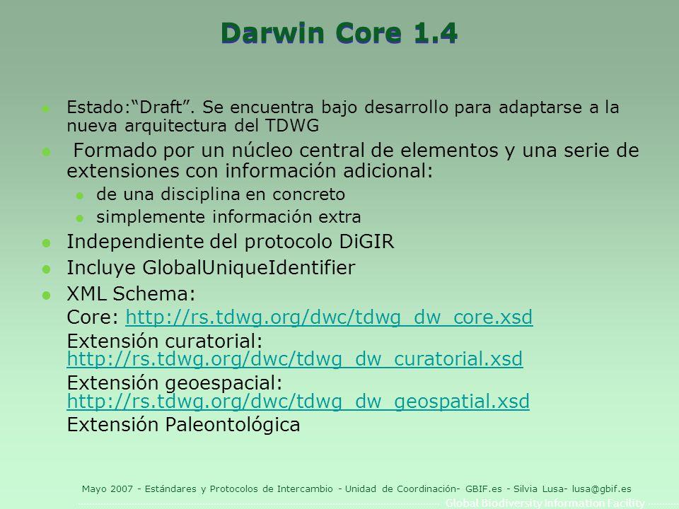Global Biodiversity Information Facility Mayo 2007 - Estándares y Protocolos de Intercambio - Unidad de Coordinación- GBIF.es - Silvia Lusa- lusa@gbif.es Darwin Core 1.4 l Estado:Draft.