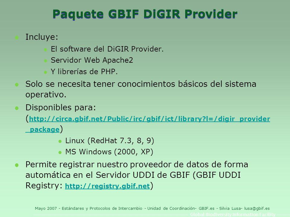 Global Biodiversity Information Facility Mayo 2007 - Estándares y Protocolos de Intercambio - Unidad de Coordinación- GBIF.es - Silvia Lusa- lusa@gbif.es Paquete GBIF DiGIR Provider l Incluye: l El software del DiGIR Provider.