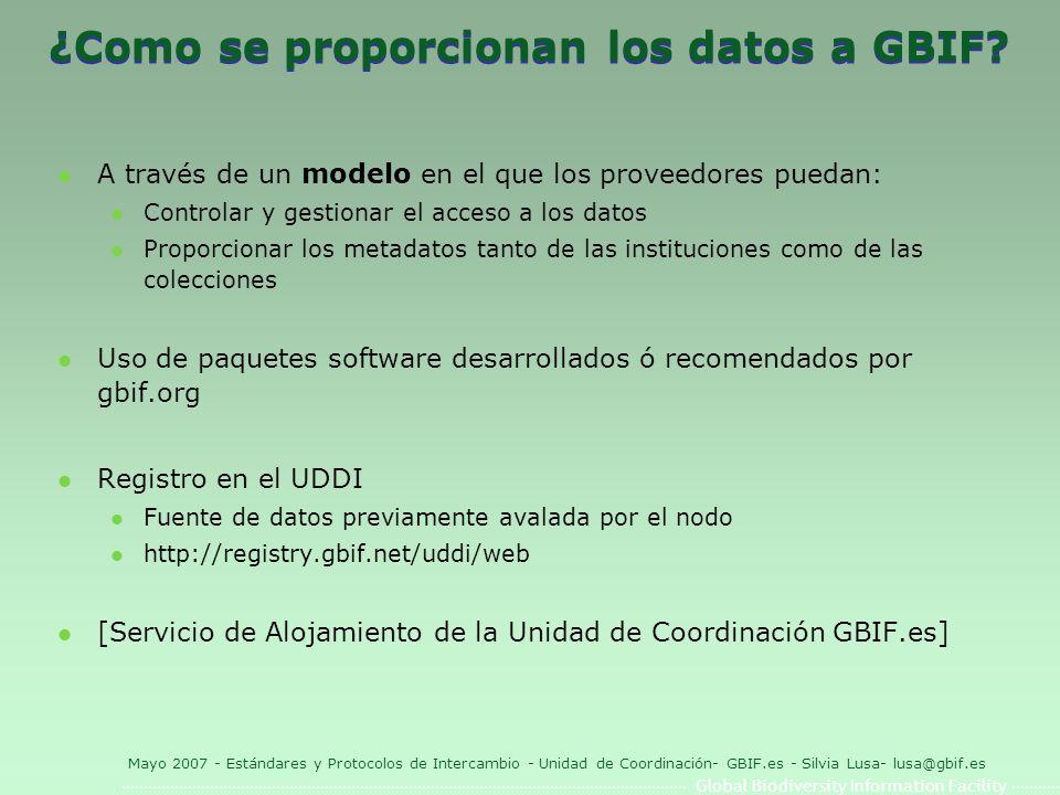 Global Biodiversity Information Facility Mayo 2007 - Estándares y Protocolos de Intercambio - Unidad de Coordinación- GBIF.es - Silvia Lusa- lusa@gbif.es ¿Como se proporcionan los datos a GBIF.