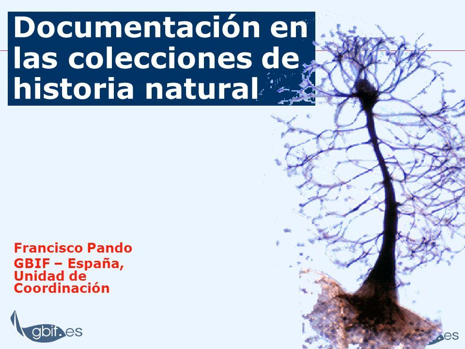 Documentación en las colecciones de historia natural Francisco Pando GBIF – España, Unidad de Coordinación