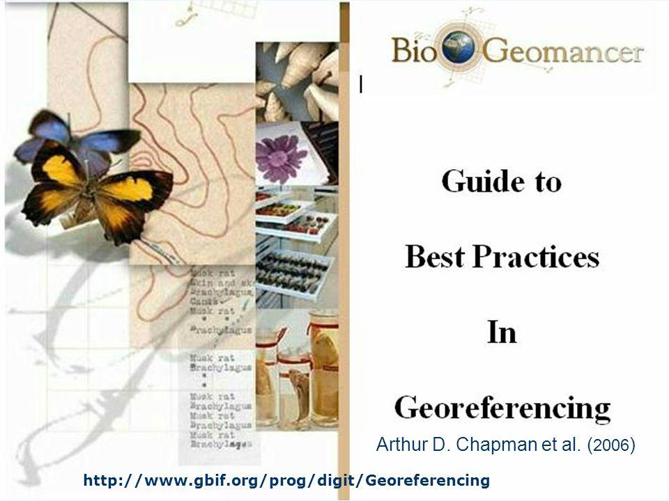Arthur D. Chapman et al. ( 2006 ) http://www.gbif.org/prog/digit/Georeferencing