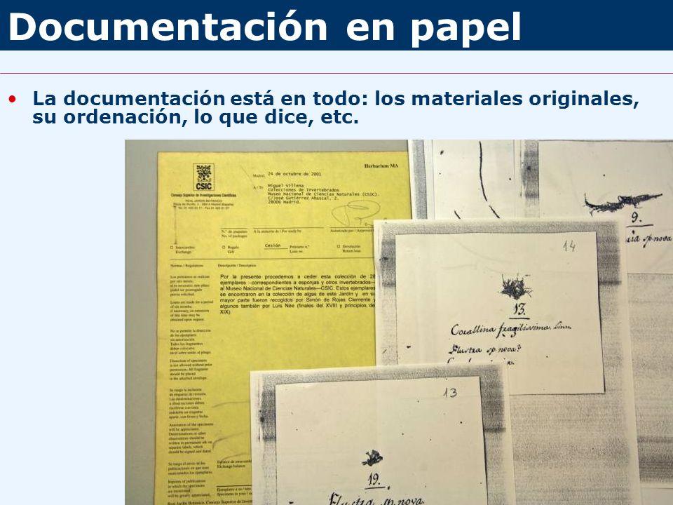 Documentación en papel La documentación está en todo: los materiales originales, su ordenación, lo que dice, etc.