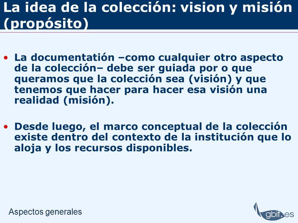 La idea de la colección: vision y misión (propósito) La documentatión –como cualquier otro aspecto de la colección– debe ser guiada por o que queramos