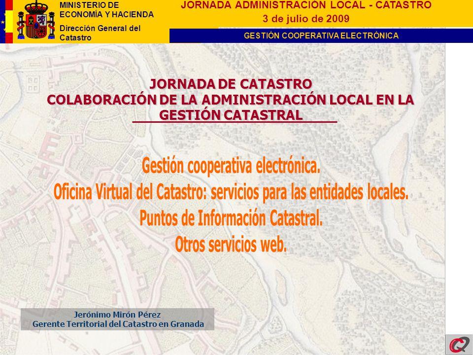MINISTERIO DE ECONOMÍA Y HACIENDA Dirección General del Catastro GESTIÓN COOPERATIVA ELECTRÓNICA JORNADA ADMINISTRACIÓN LOCAL - CATASTRO 3 de julio de