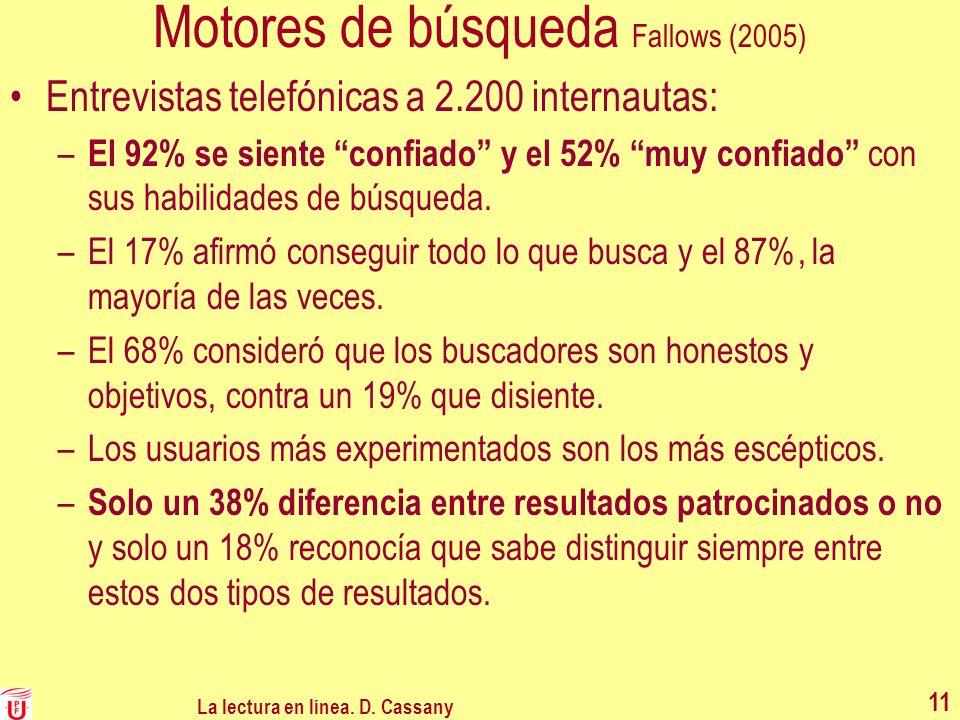 Motores de búsqueda Fallows (2005) Entrevistas telefónicas a 2.200 internautas: – El 92% se siente confiado y el 52% muy confiado con sus habilidades
